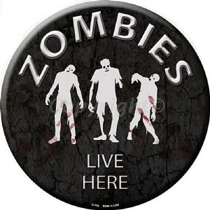 Zombies Live Here round metal sign   300mm diameter  (sb)